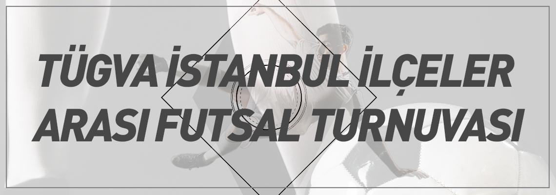 TÜGVA İstanbul ilçeler arası futsal turnuvası